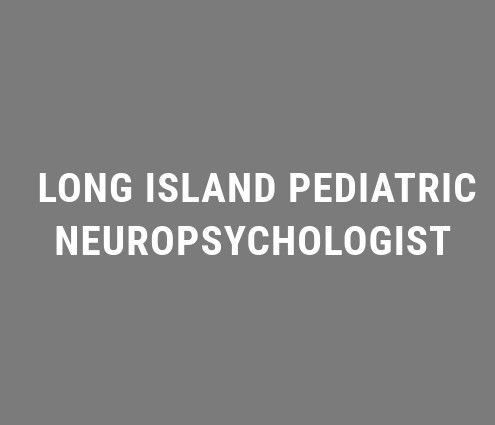 Long Island Pediatric Neuropsychologist
